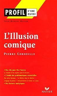 L\'Illusion comique : (1635-1636) Pierre Corneille par Jean-Benoît Hutier