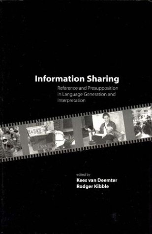 Information Sharing Reference and Presupposition in Language Generation and Interpretation Center for the Study of Language and Information Lecture Notes