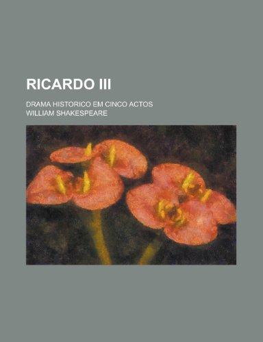 Ricardo Iii; Drama Historico Em Cinco Actos