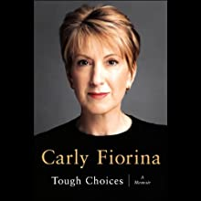 Tough Choices: A Memoir (       ABRIDGED) by Carly Fiorina Narrated by Carly Fiorina