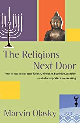 The Religions Next Door: What we need to know about Hudaism,Hinduism,Buddhism and Islam and what reporters are missing