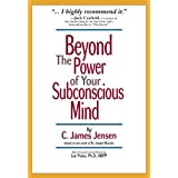 Beyond the Power of Your Subconscious Mind ~ C. James Jensen