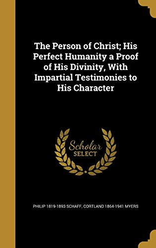 the-person-of-christ-his-perfect-humanity-a-proof-of-his-divinity-with-impartial-testimonies-to-his-