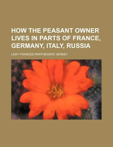 How the peasant owner lives in parts of France, Germany, Italy, Russia
