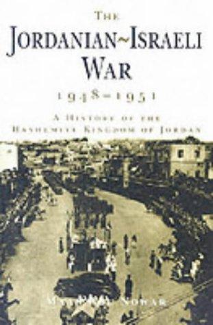 The Jordanian-Israeli War, 1948-1951: A History of the Hashmite Kingdom of Jordan