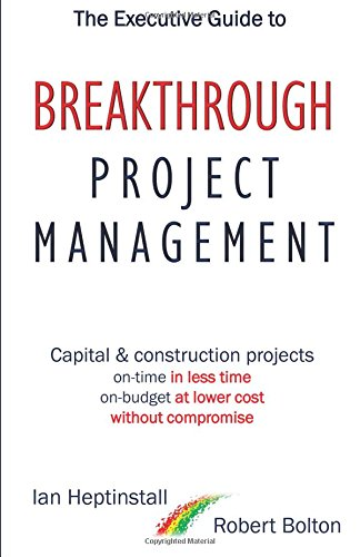 the-executive-guide-to-breakthrough-project-management-capital-construction-projects-on-time-in-less