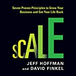 Scale: Seven Proven Principles to Grow Your Business and Get Your Life Back | Jeff Hoffman,David Finkel