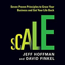 Scale: Seven Proven Principles to Grow Your Business and Get Your Life Back (       UNABRIDGED) by Jeff Hoffman, David Finkel Narrated by David Finkel