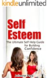 Self Esteem: The Ultimate Self Help Guide for Building Confidence ((Self Help, Confidence, Self Esteem, Self Love, Guide)) (English Edition)