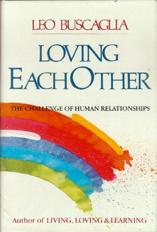 Loving Each Other: The Challenge of Human Relationships, Leo F. Buscaglia