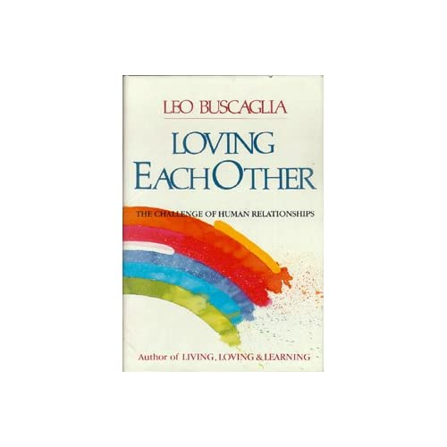 Loving Each Other: The Challenge of Human Relationships, Buscaglia, Leo