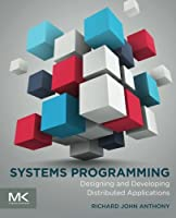 Systems Programming: Designing and Developing Distributed Applications Front Cover
