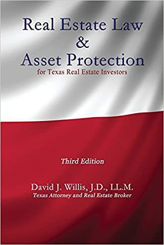 Real Estate Law & Asset Protection for Texas Real Estate Investors - Third Edition written by David J Willis