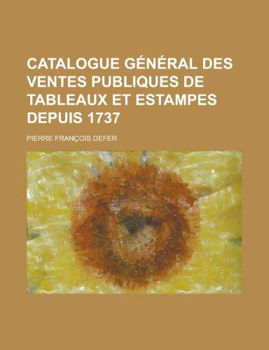 Catalogue G N Ral Des Ventes Publiques de Tableaux Et Estampes Depuis 1737