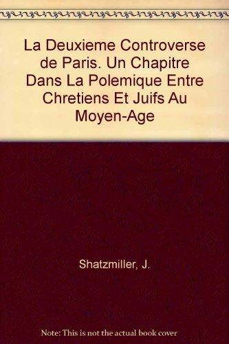 La deuxieme controverse de Paris. Un chapitre dans la polemique entre chretiens et juifs au Moyen-Age (Collection de la