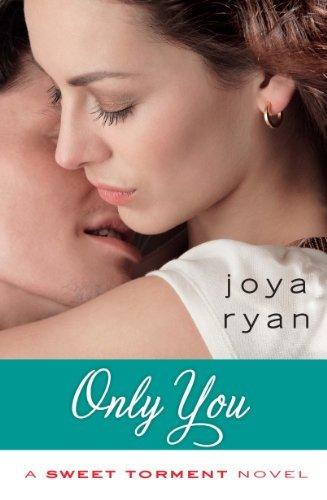 Joya Ryan - Only You (A Sweet Torment Novel)