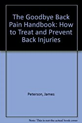 The Goodbye Back Pain Handbook: How to Treat and Prevent Back Injuries