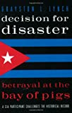 img - for Decision for Disaster: Betrayal at the Bay of Pigs book / textbook / text book