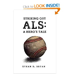 Striking Out ALS: A Hero's Tale Ethan D Bryan