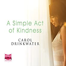 A Simple Act of Kindness Audiobook by Carol Drinkwater Narrated by Carol Drinkwater
