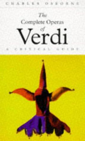 The Complete Operas of Verdi: A Critical Guide (The complete opera series), Charles Osborne