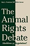 The Animal Rights Debate: Abolition or Regulation? (Critical Perspectives on Animals: Theory, Culture, Science, and Law)