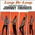 Very Best of Johnny Thunder - Loop De Loop
