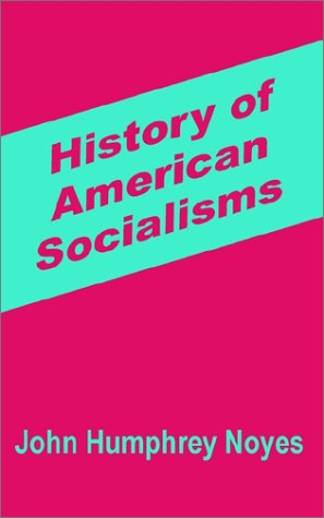 History of American Socialisms John Humphrey-Noyes University Press of the Pacif