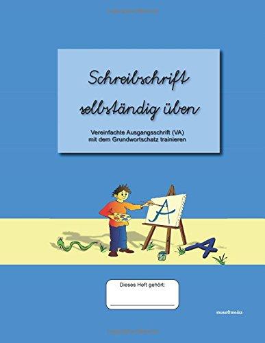 Schreibschrift selbständig üben: Vereinfachte Ausgangsschrift (VA) mit dem Grundwortschatz trainieren