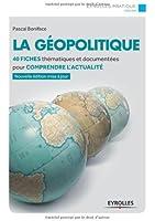 La géopolitique : 40 fiches thématiques et documentées pour comprendre l'actualité