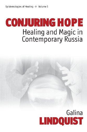 Conjuring Hope: Healing and Magic in Contemporary Russia: Magic and Healing in Contemporary Russia (Epistemologies of Healing)