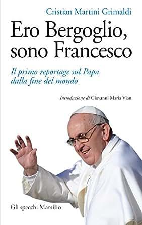 : Il primo reportage sul Papa dalla fine del mondo (Gli specchi