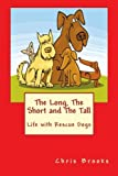 img - for The Long, The Short and The Tall: Life with Rescue Dogs book / textbook / text book