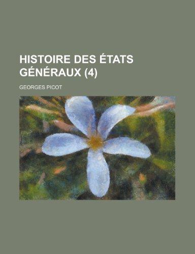 Histoire Des États Généraux (4); Considérés Au Point de Vue de Leur Influence Sur le Gouvernement de La France de 1355 À 1614