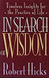 In Search of Wisdom: Timeless Insights for the Practice of Life (0891098496) by Hicks, Robert