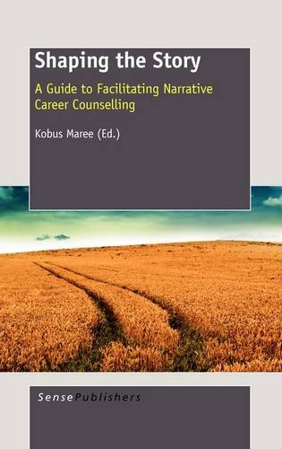 Shaping the Story: A Guide to Facilitating Narrative Career Counselling