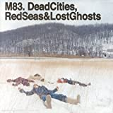 M83 Dead Cities, Red Seas & Lost Ghosts (Ltd Edition)