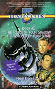 Babylon 5: The Touch of Your Shadow, the Whisper of Your Name by Neal Barrett
