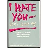 img - for I Hate You - Don't Leave Me: Understanding the Borderline Personality Hardcover November, 1989 book / textbook / text book