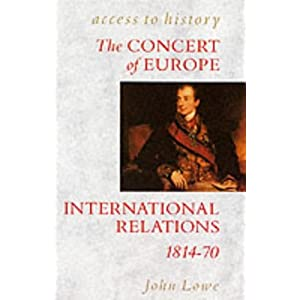 The Concert of Europe: International Relations, 1814-70 Access to ...
