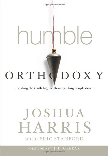 Humble Orthodoxy: Holding the Truth High Without Putting People Down, Harris, Joshua