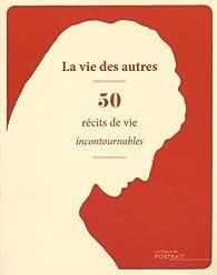 La vie des autres : 50 récits de vie incontournables par Albernhe