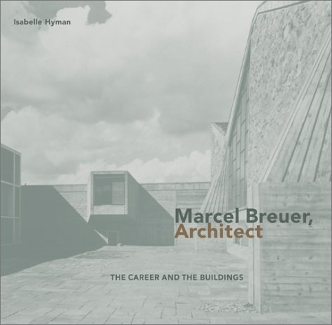Marcel Breuer, Architect: The Career and the Buildings