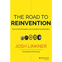 The Road to Reinvention: How to Drive Disruption and Accelerate Transformation (       UNABRIDGED) by Josh Linkner Narrated by Josh Linkner