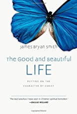 The Good and Beautiful Life: Putting on the Character of Christ (Apprentice (IVP Books))