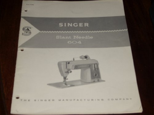 Vintage 1962 Instruction Manual For The Singer Slant Needle 604 Sewing Machine (With Exclusive Auto-Reel)