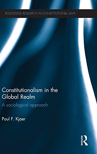 Constitutionalism in the Global Realm: A Sociological Approach (Routledge Research in Constitutional Law)