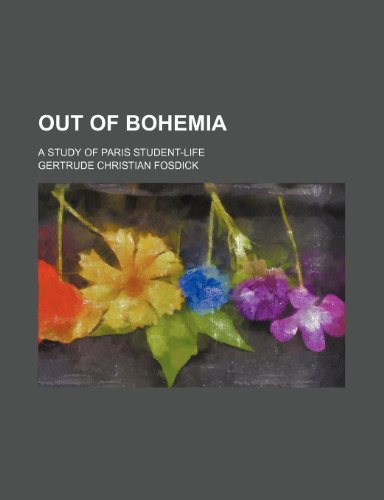 Out of Bohemia; A Study of Paris Student-Life