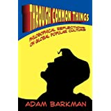 Through Common Things: Philosophical Reflections on Global Popular Cultureby Adam Barkman