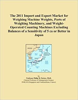 The 2011 Import and Export Market for Weighing Machine Weights, Parts of Weighing Machinery, and Weight Operated Counting Machines Excluding Balances  available at Amazon for Rs.14234